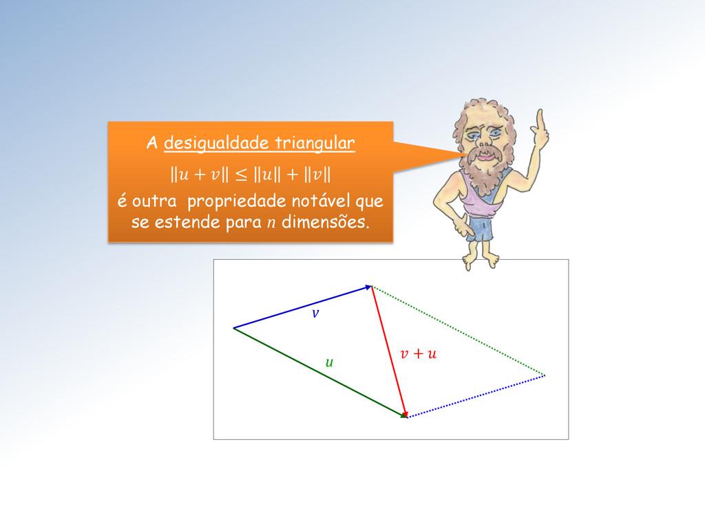 v u  +  A desigualdade triangular  +  ≤  +  é o...