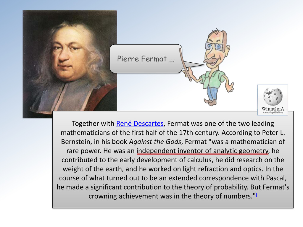 Pierre Fermat ... Together with René Descartes,...