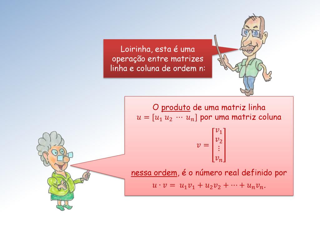 O produto de uma matriz linha  = [1 2 ⋯  ] por ...