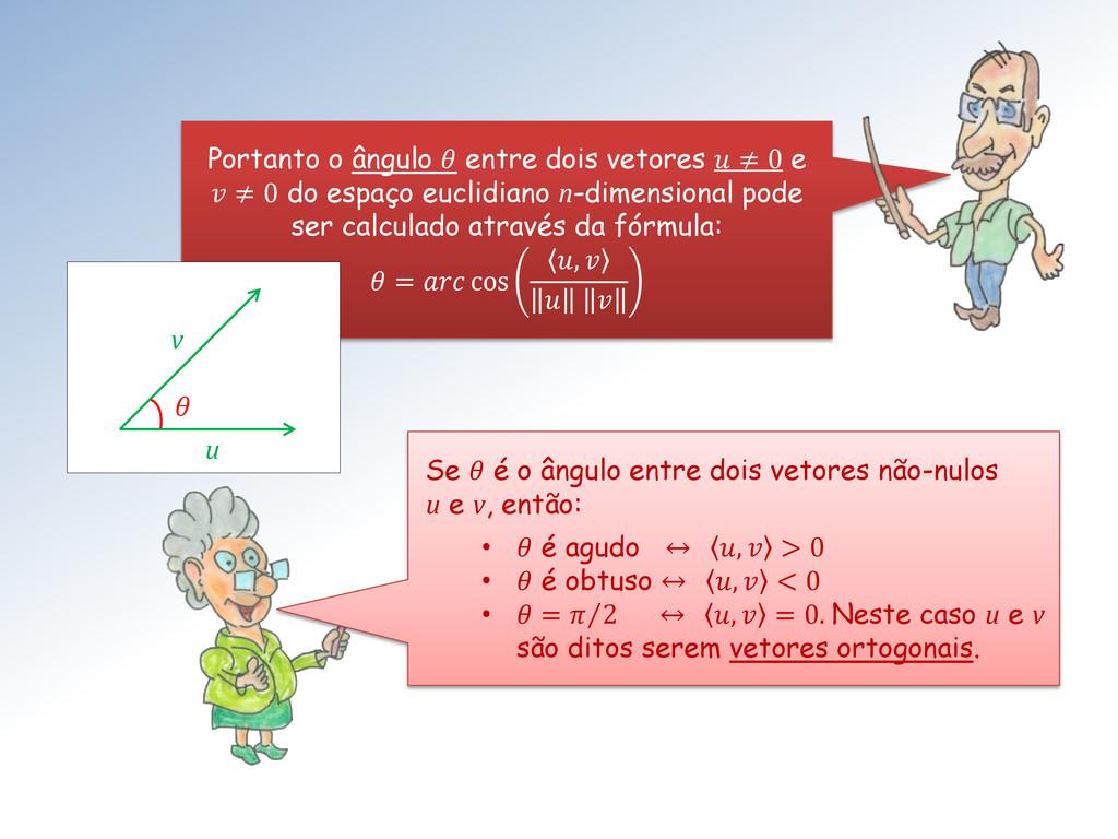 Portanto o ângulo  entre dois vetores  ≠ 0 e  ≠...