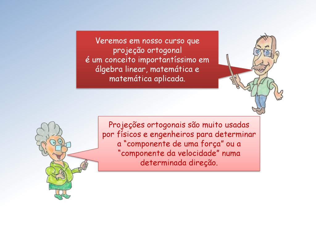 Veremos em nosso curso que projeção ortogonal é...