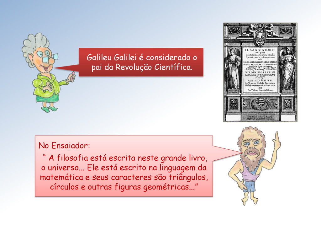 Galileu Galilei é considerado o pai da Revoluçã...