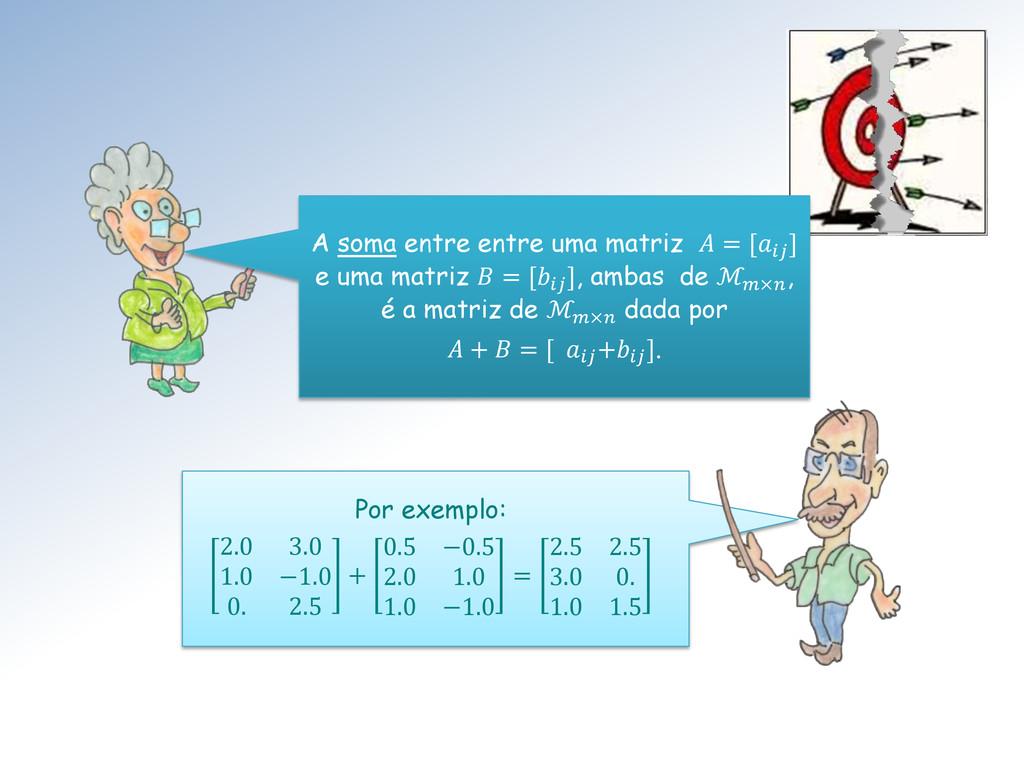 Por exemplo: 2.0 3.0 1.0 −1.0 0. 2.5 + 0.5 −0.5...
