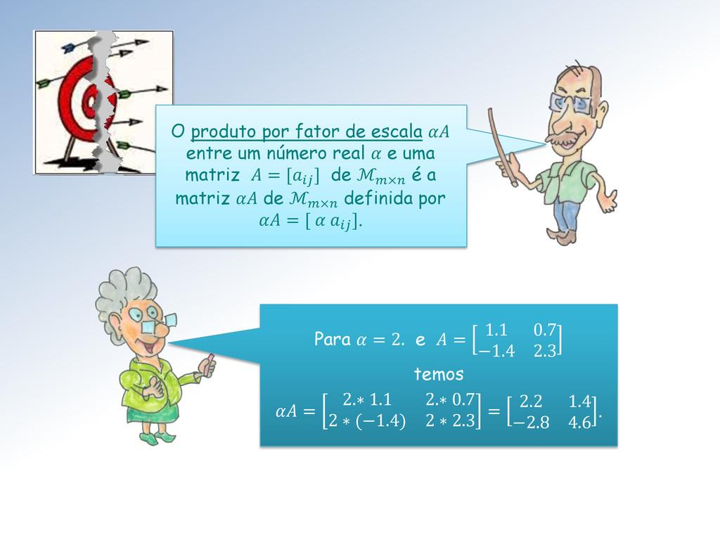 O produto por fator de escala  entre um número ...