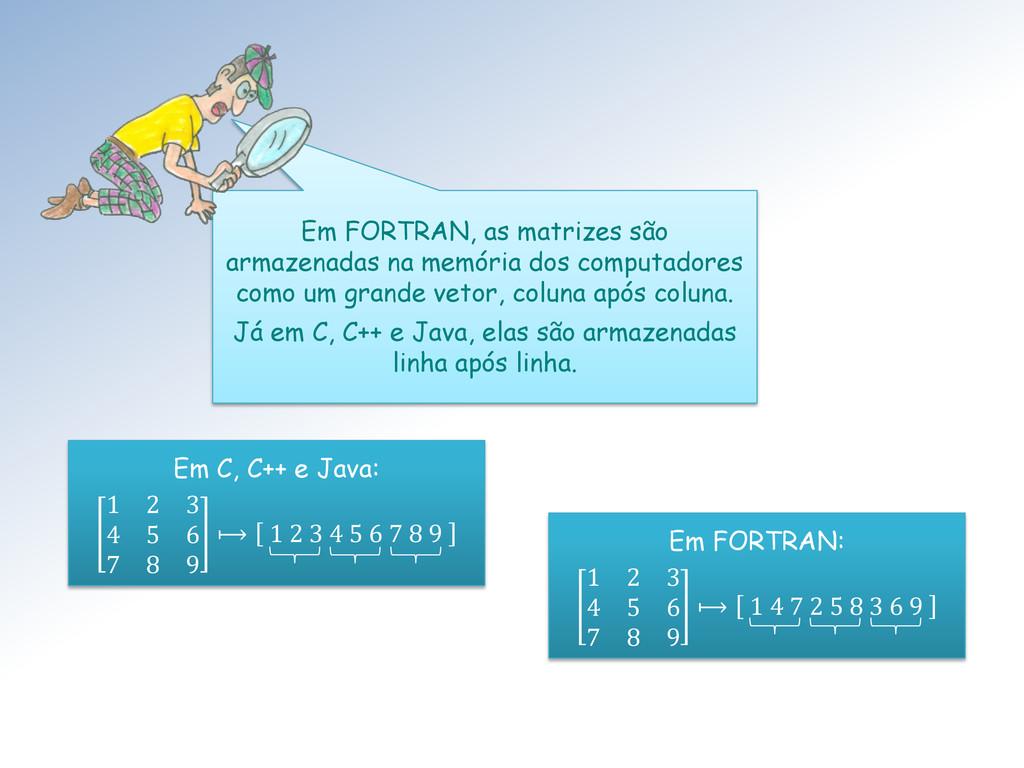 Em FORTRAN, as matrizes são armazenadas na memó...