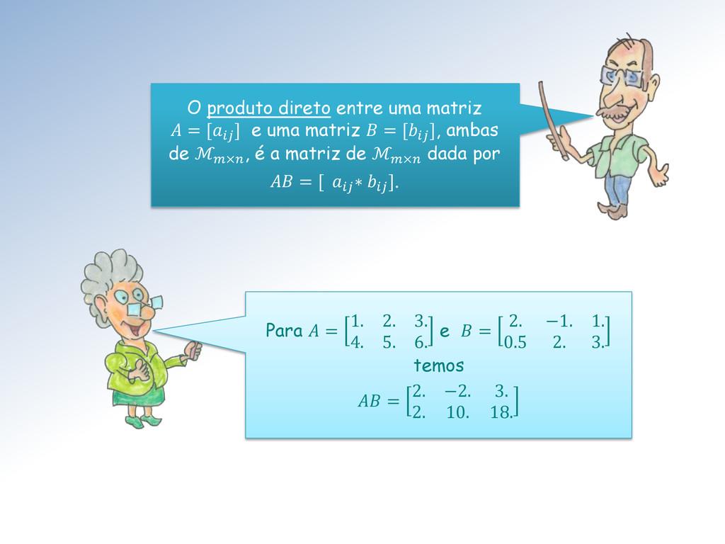 O produto direto entre uma matriz  = [ ] e uma ...