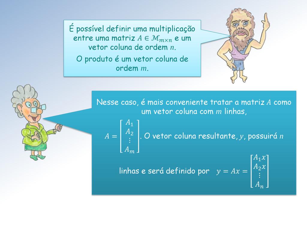 É possível definir uma multiplicação entre uma ...