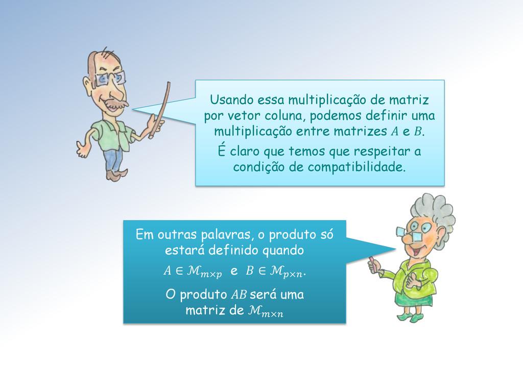 Usando essa multiplicação de matriz por vetor c...