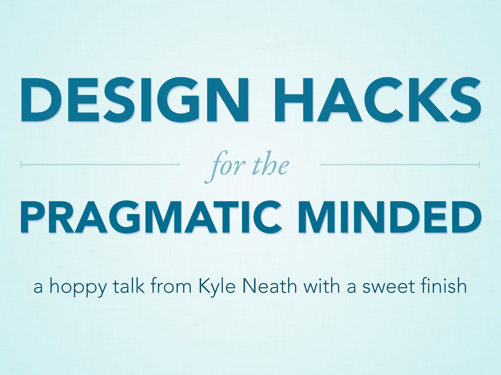 DESIGN HACKS PRAGMATIC MINDED for the a hoppy t...