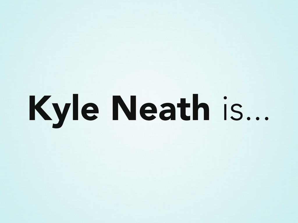 Kyle Neath is...