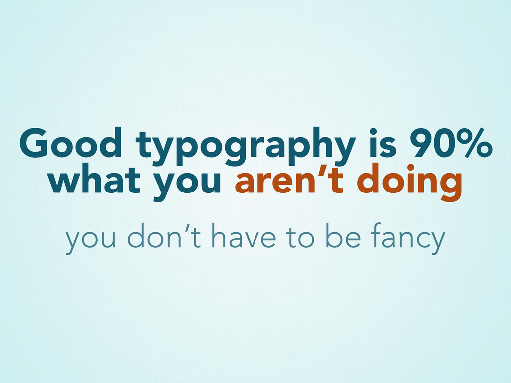 Good typography is 90% what you aren't doing yo...