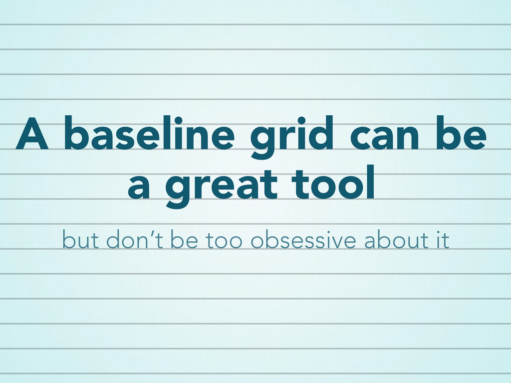 A baseline grid can be a great tool but don't b...