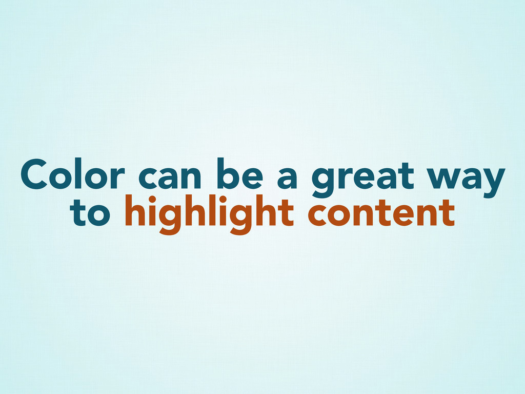 Color can be a great way to highlight content