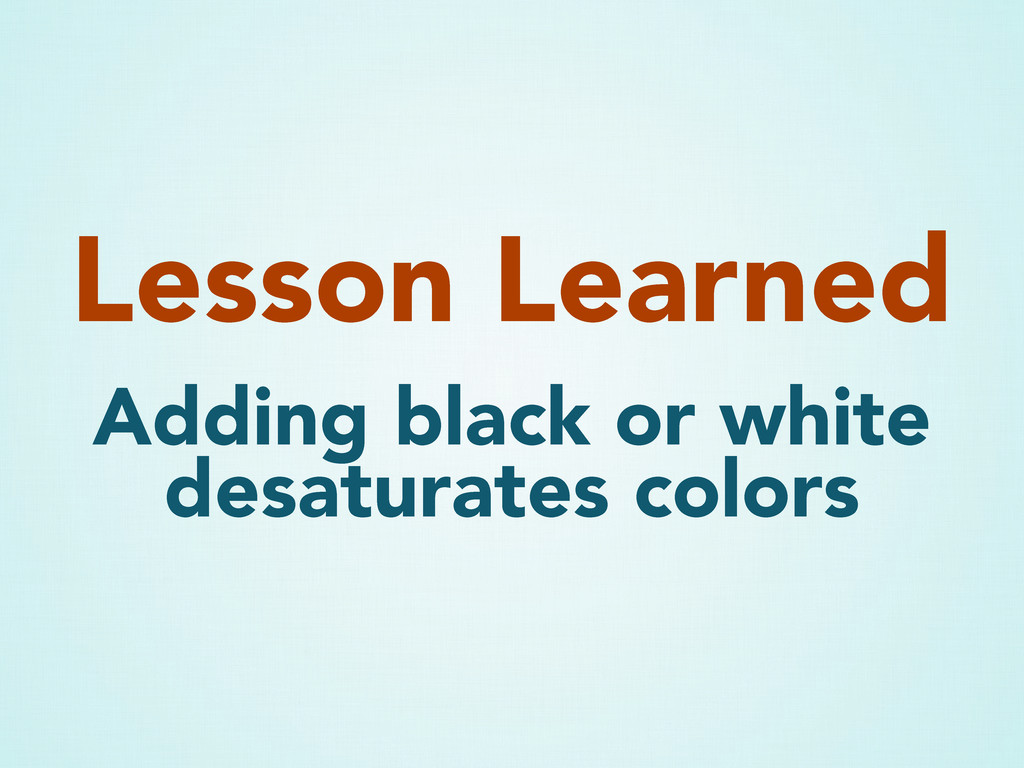 Adding black or white desaturates colors Lesson...