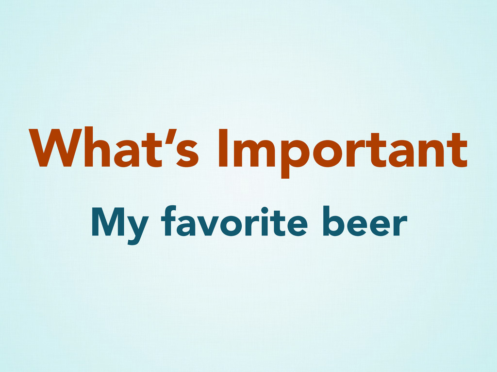 My favorite beer What's Important