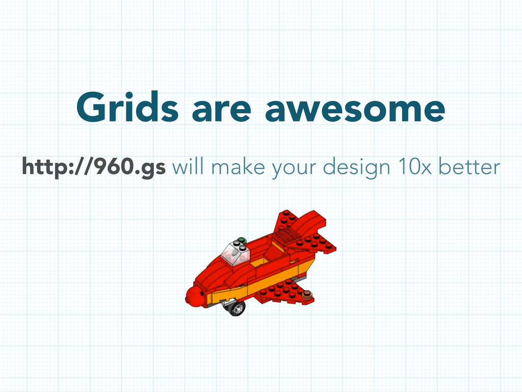 Grids are awesome http://960.gs will make your ...