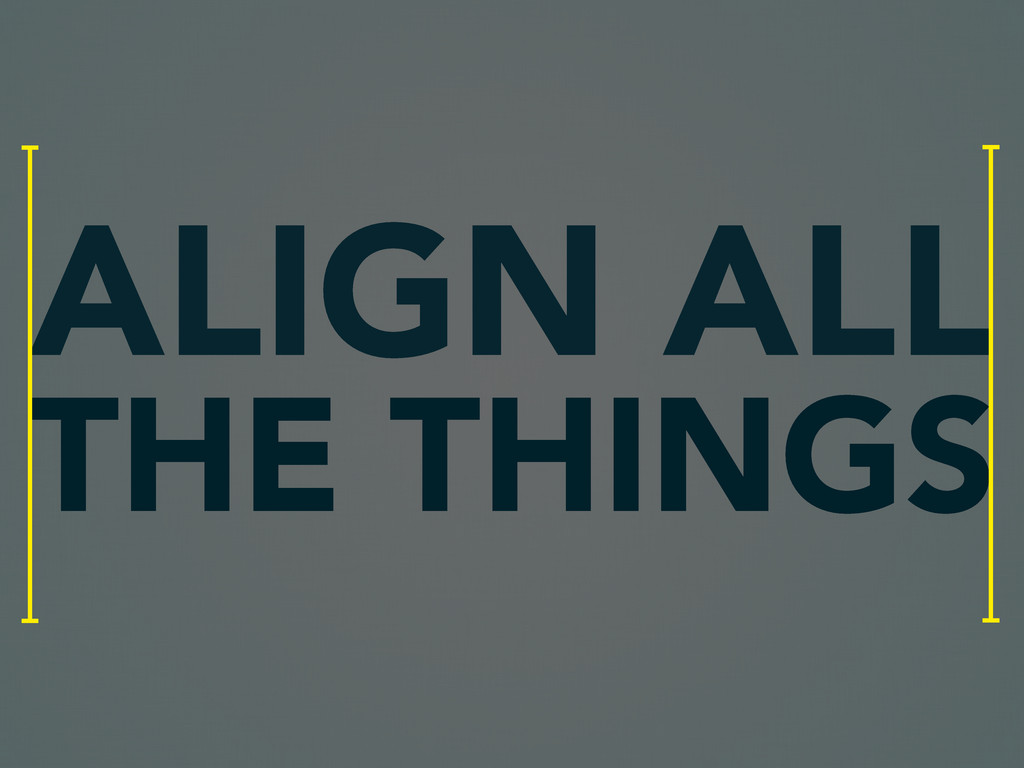ALIGN ALL THE THINGS