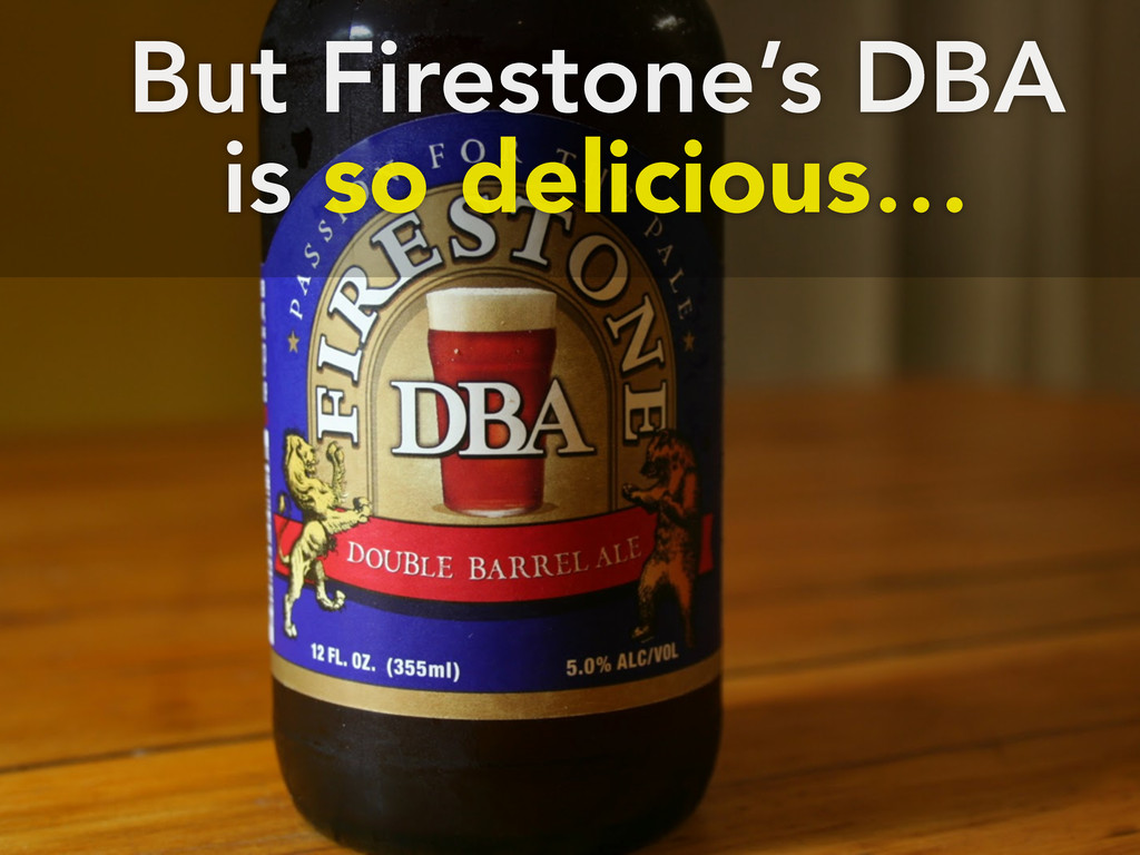 But Firestone's DBA is so delicious…