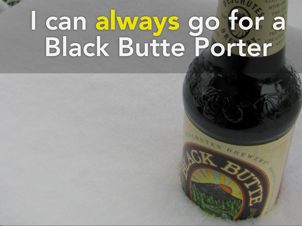 I can always go for a Black Butte Porter