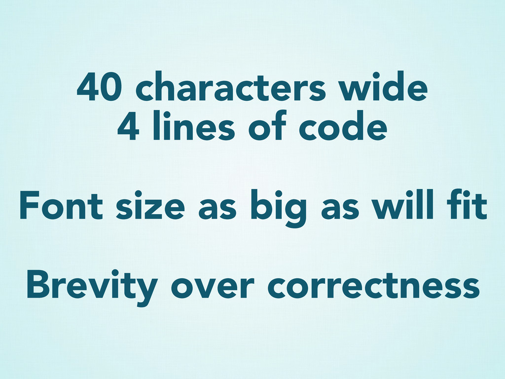 40 characters wide 4 lines of code Font size as...