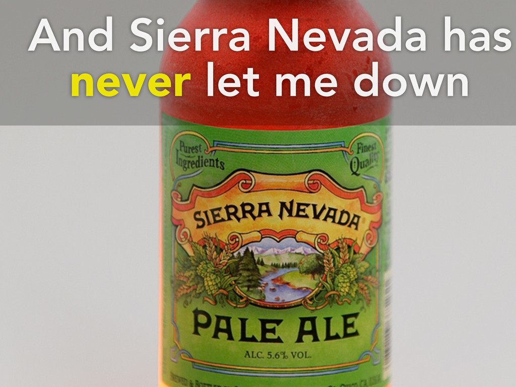 And Sierra Nevada has never let me down