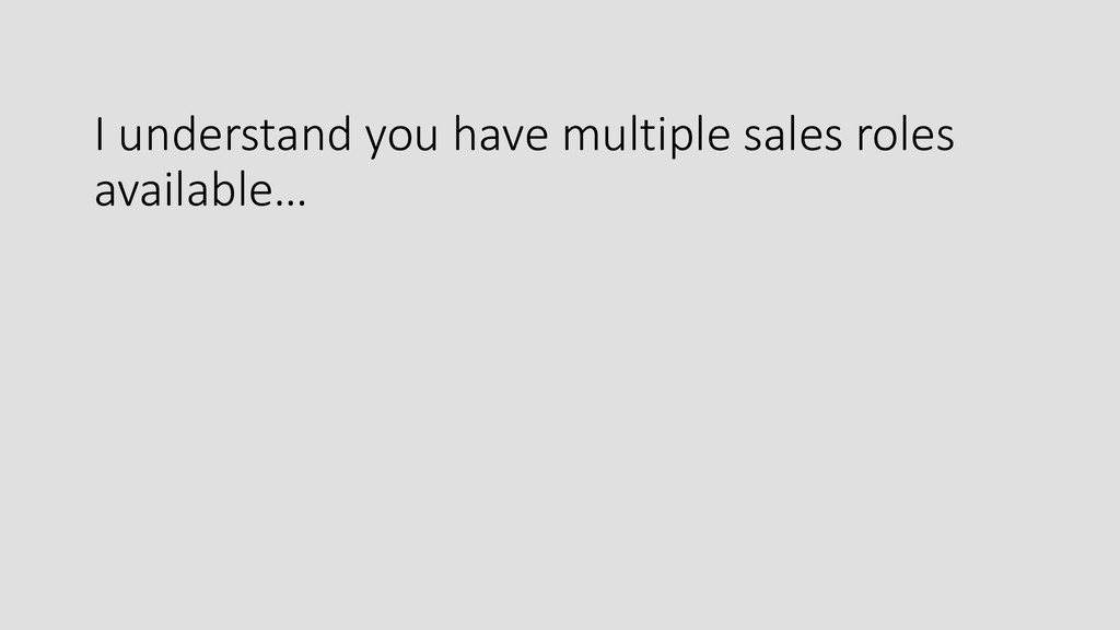 I understand you have multiple sales roles avai...