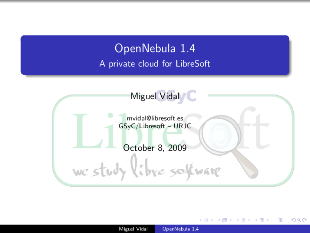 OpenNebula 1.4 A private cloud for LibreSoft Mi...