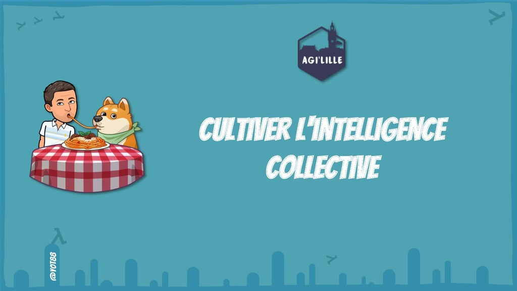 @yot88 @yot88 Cultiver l'intelligence collective