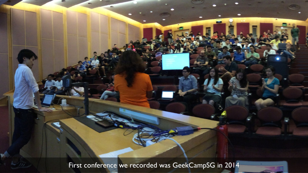 26 First conference we recorded was GeekCampSG ...