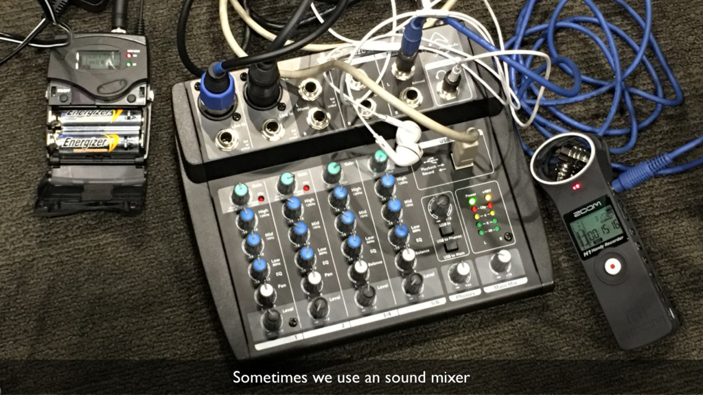 35 Sometimes we use an sound mixer