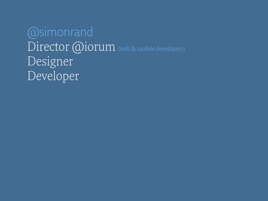 @simonrand Director @iorum (web & mobile develo...