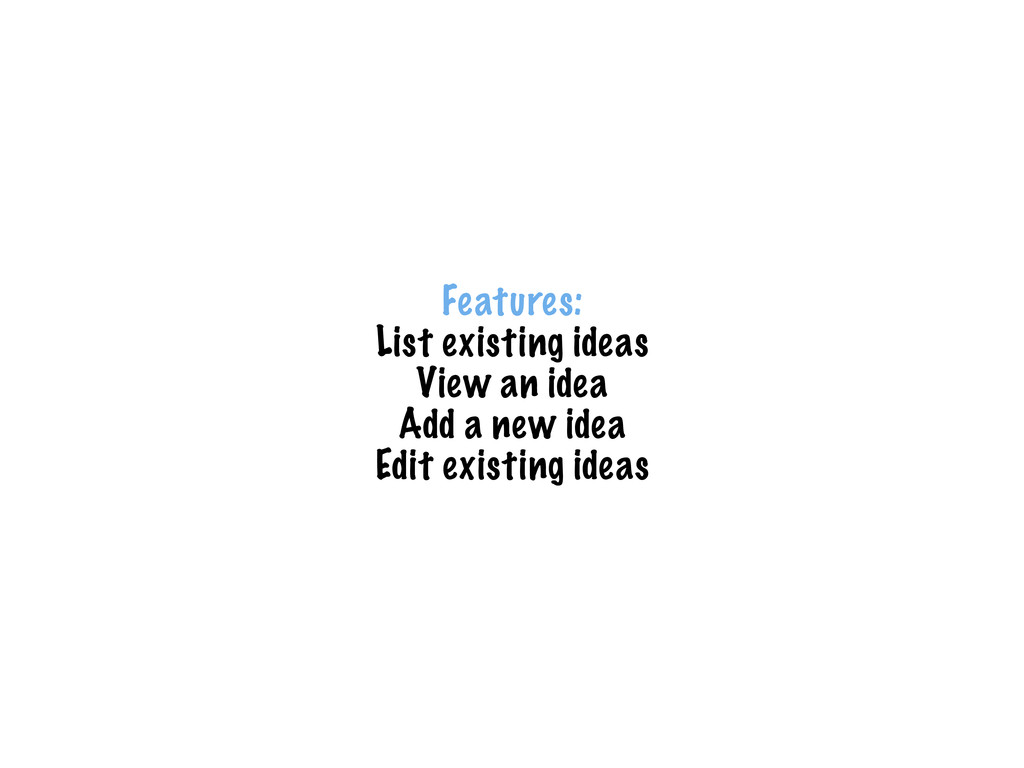 Features: List existing ideas View an idea Add ...
