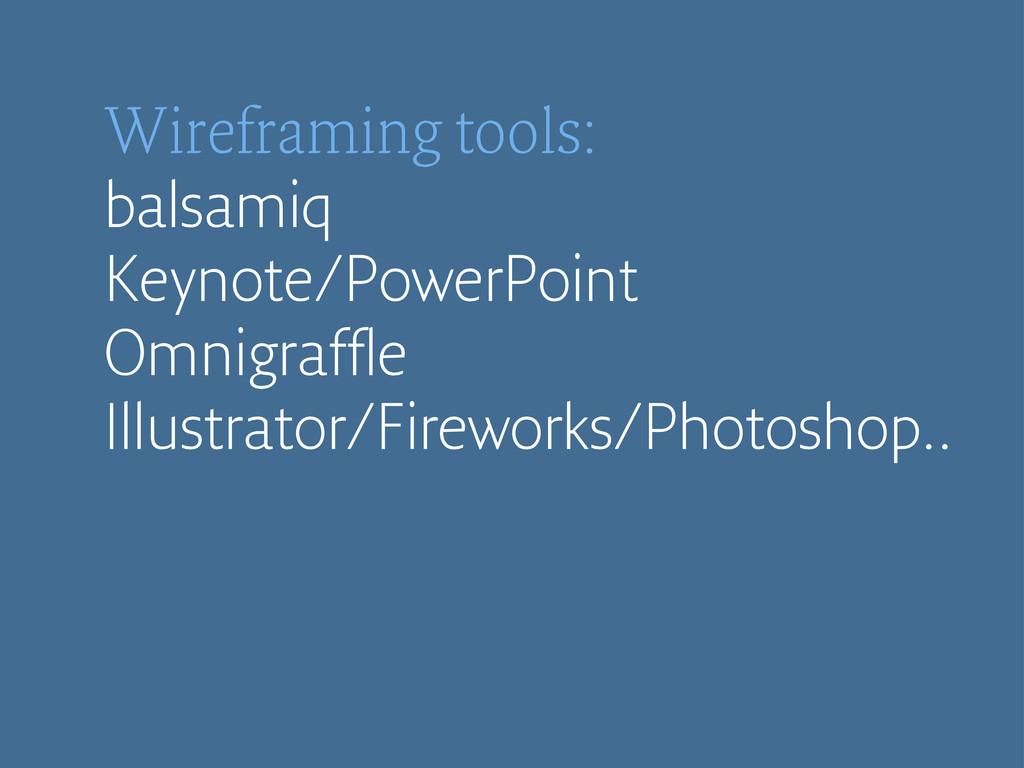 Wireframing tools: balsamiq Keynote/PowerPoint ...