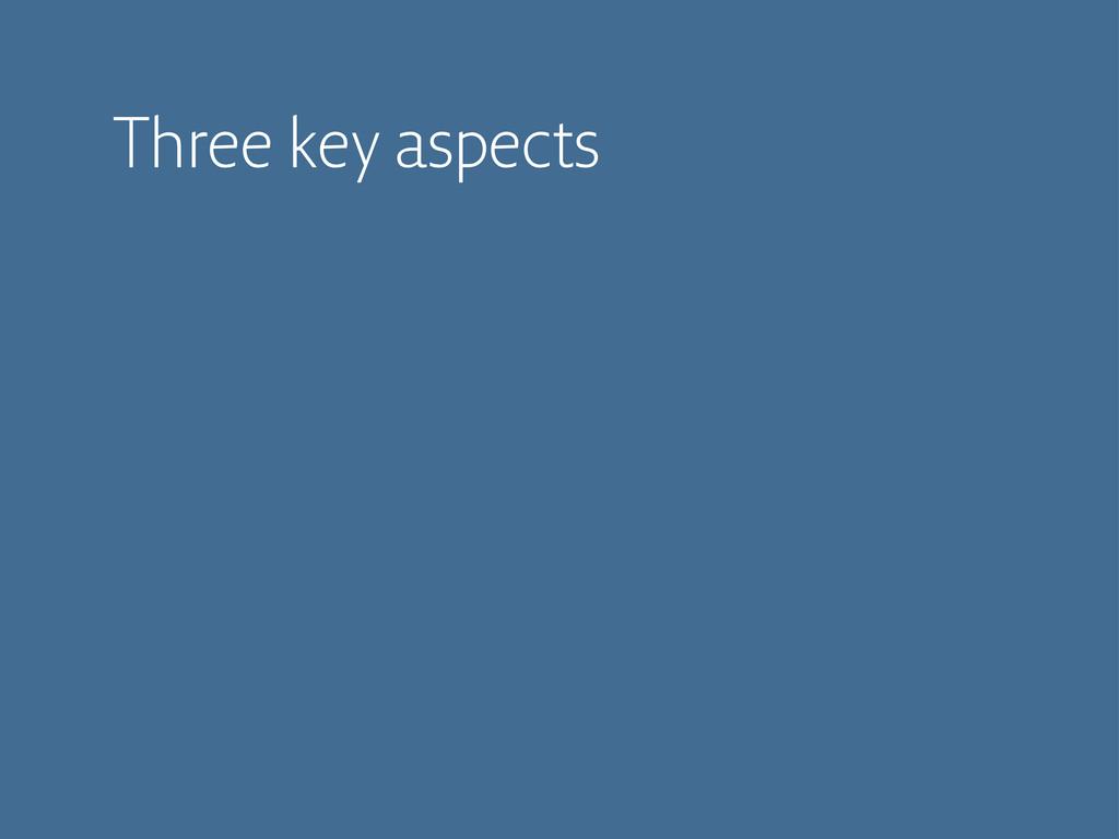 Three key aspects