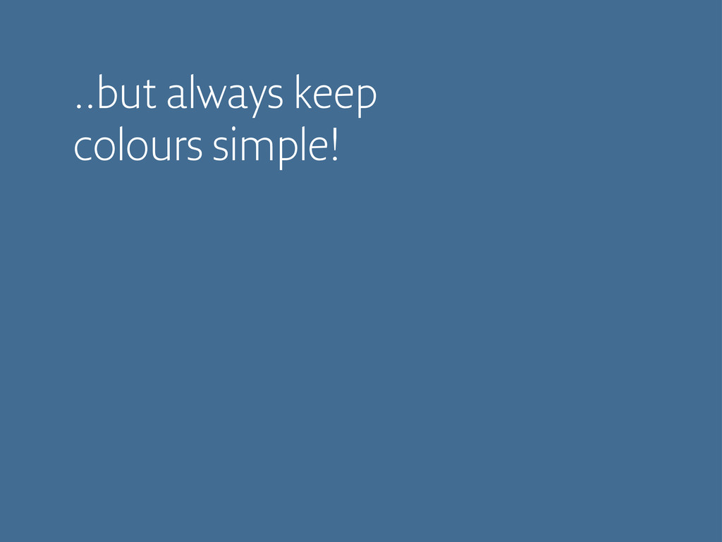 ..but always keep colours simple!