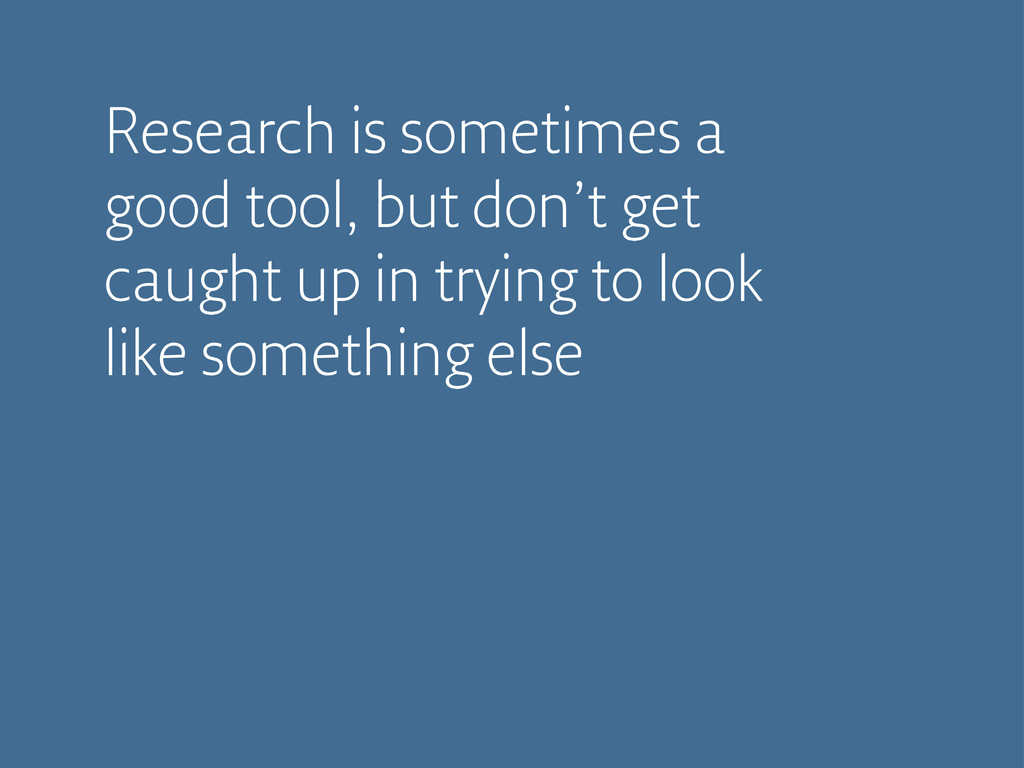 Research is sometimes a good tool, but don't ge...
