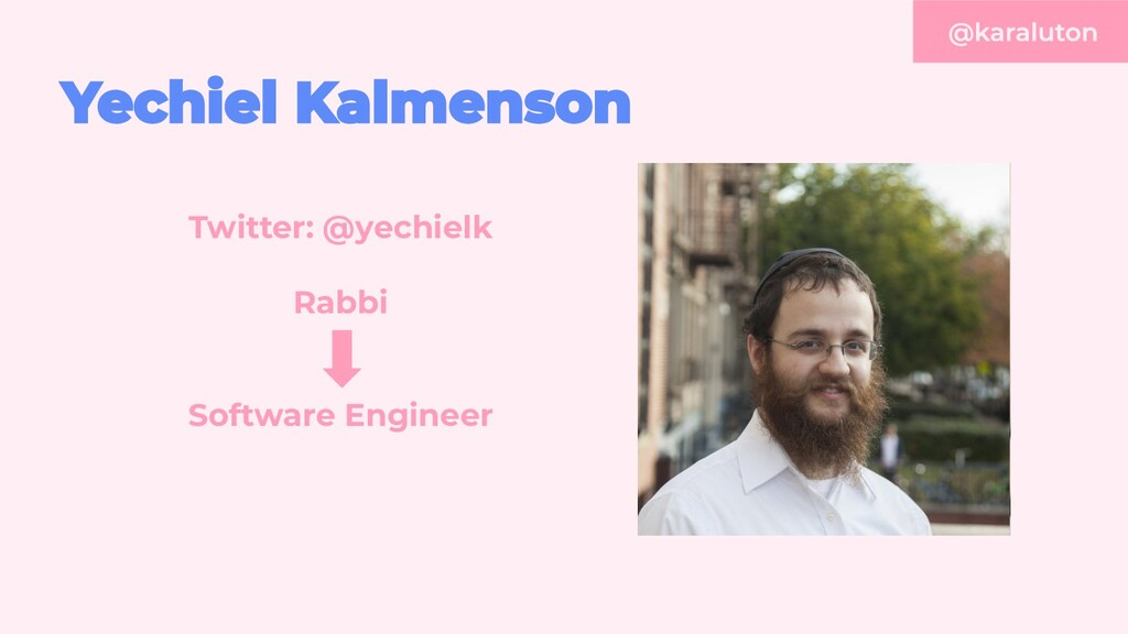 Twitter: @yechielk Rabbi Software Engineer