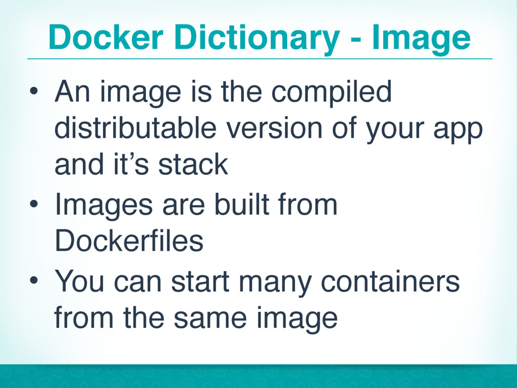 Docker Dictionary - Image • An image is the com...