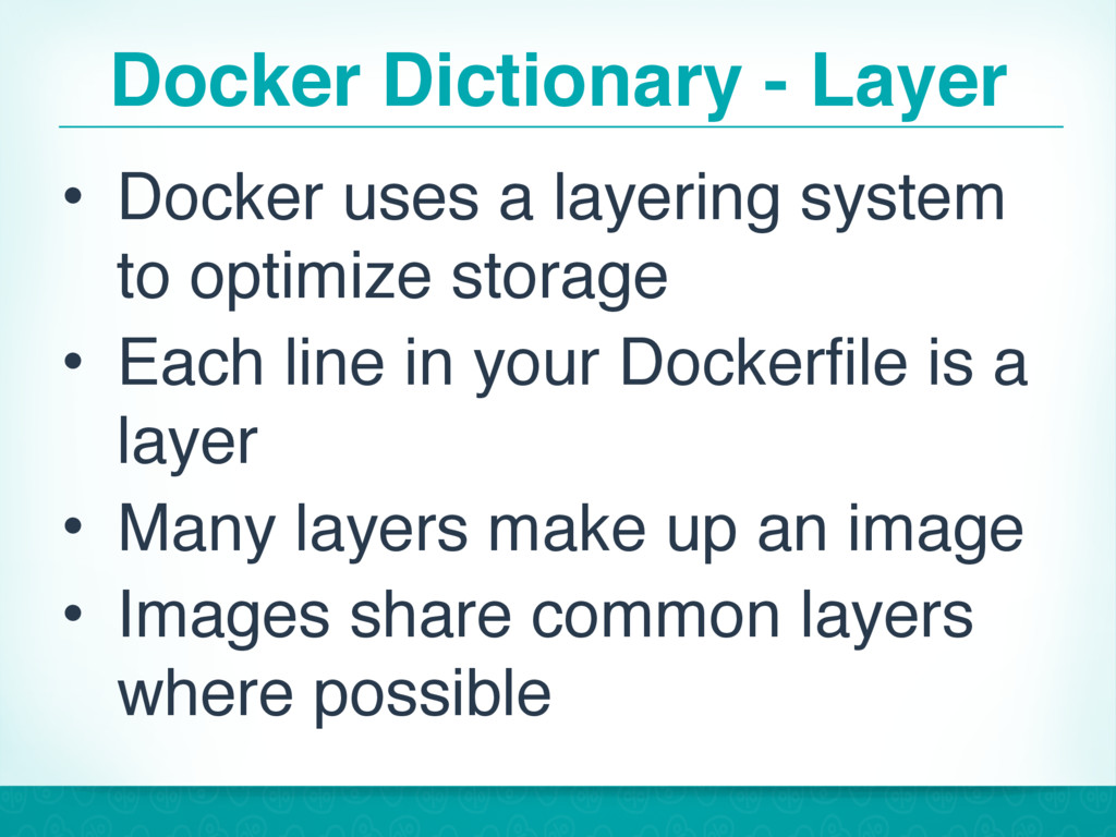 Docker Dictionary - Layer • Docker uses a layer...