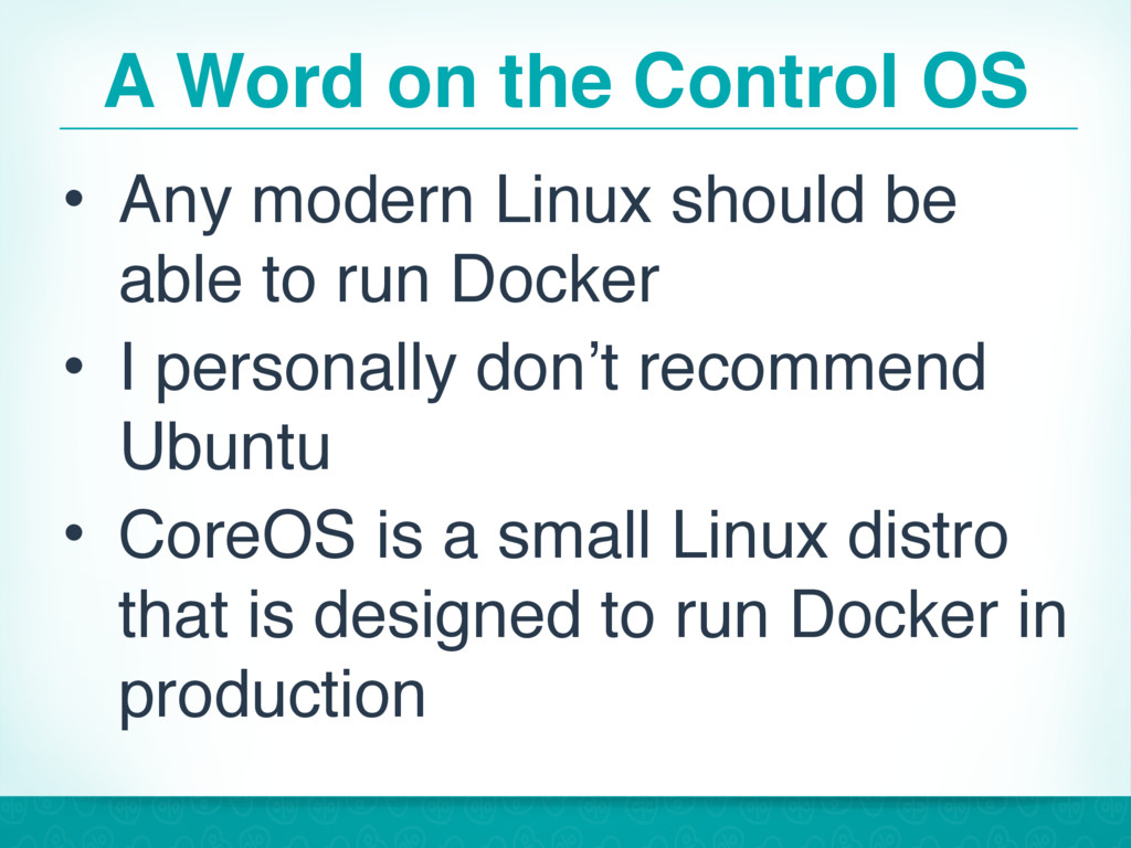 A Word on the Control OS • Any modern Linux sho...