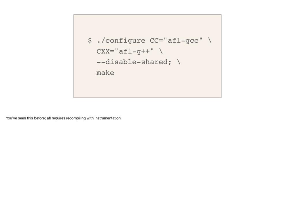 """$ ./configure CC=""""afl-gcc"""" \ CXX=""""afl-g++"""" \ --..."""