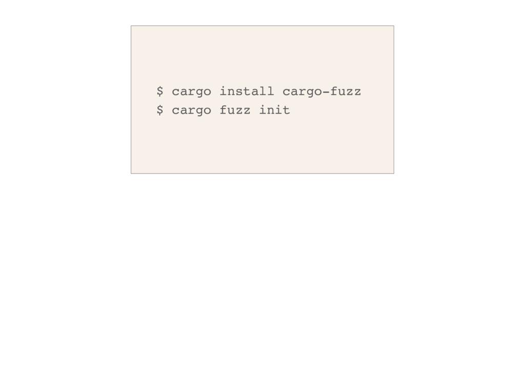 $ cargo install cargo-fuzz $ cargo fuzz init