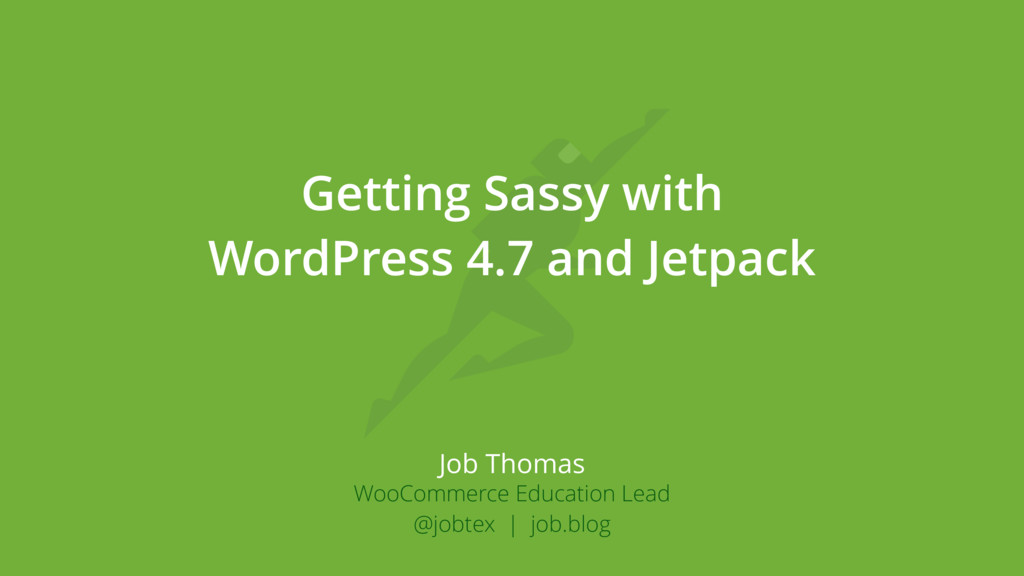 Getting Sassy with WordPress 4.7 and Jetpack Jo...