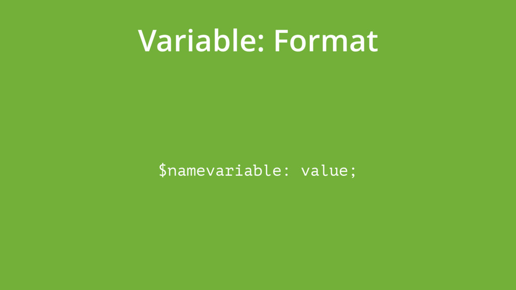 Variable: Format $namevariable: value;