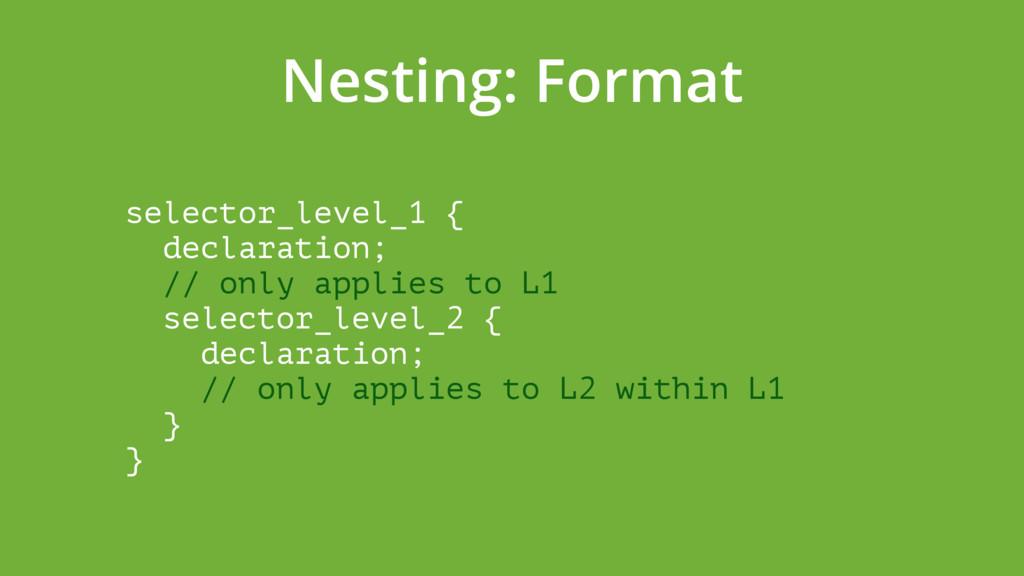 Nesting: Format selector_level_1 { declaration...
