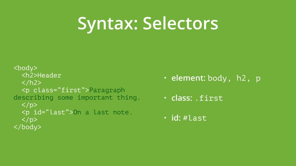 Syntax: Selectors <body> <h2>Header </h2> <p...