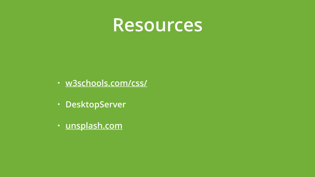 Resources • w3schools.com/css/ • DesktopServer ...