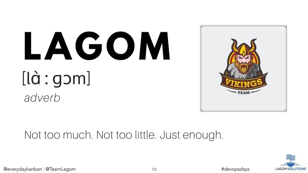 @everydaykanban | @TeamLagom !13 #devopsdays