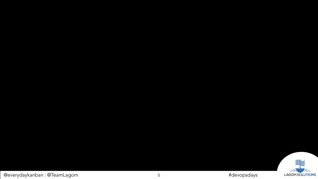 @everydaykanban | @TeamLagom !5 #devopsdays