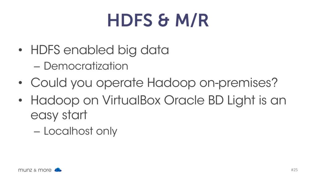 HDFS & M/R • HDFS enabled big data – Democratiz...